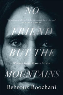 No Friend but the Mountains: Writing from Manus Prison by Behrouz Boochani